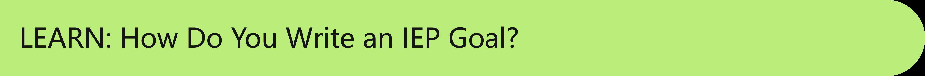LEARN: How Do You Write an IEP Goal?