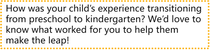 How was your child's experience transitioning from preschool to kindergarten? We'd love to know what worked for you to help them make the leap!
